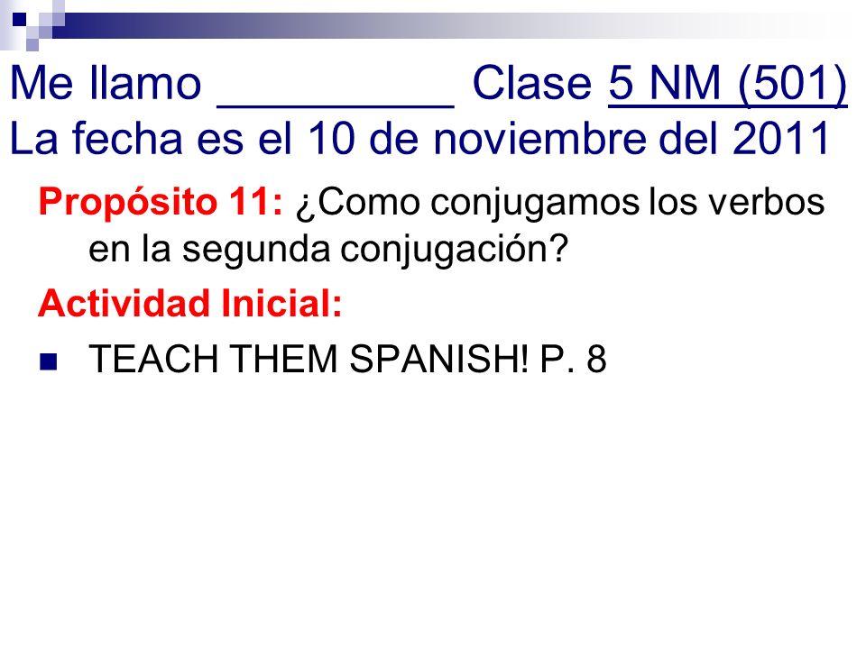 Me llamo _________ Clase 5 NM (501) La fecha es el 10 de noviembre del 2011