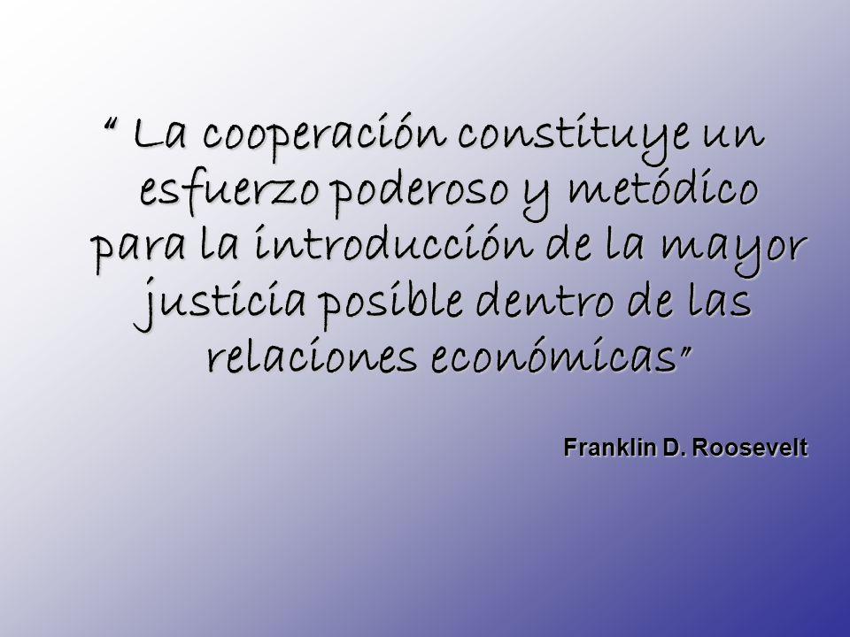 La cooperación constituye un esfuerzo poderoso y metódico para la introducción de la mayor justicia posible dentro de las relaciones económicas