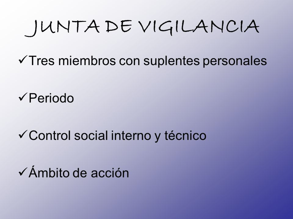 JUNTA DE VIGILANCIA Tres miembros con suplentes personales Periodo