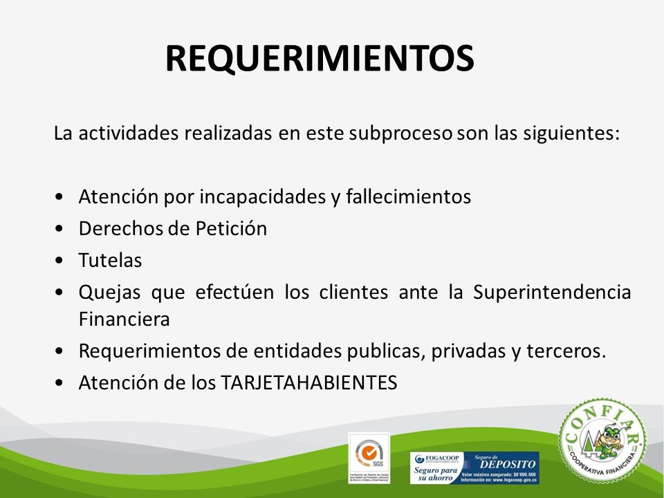 REQUERIMIENTOS La actividades realizadas en este subproceso son las siguientes: Atención por incapacidades y fallecimientos.