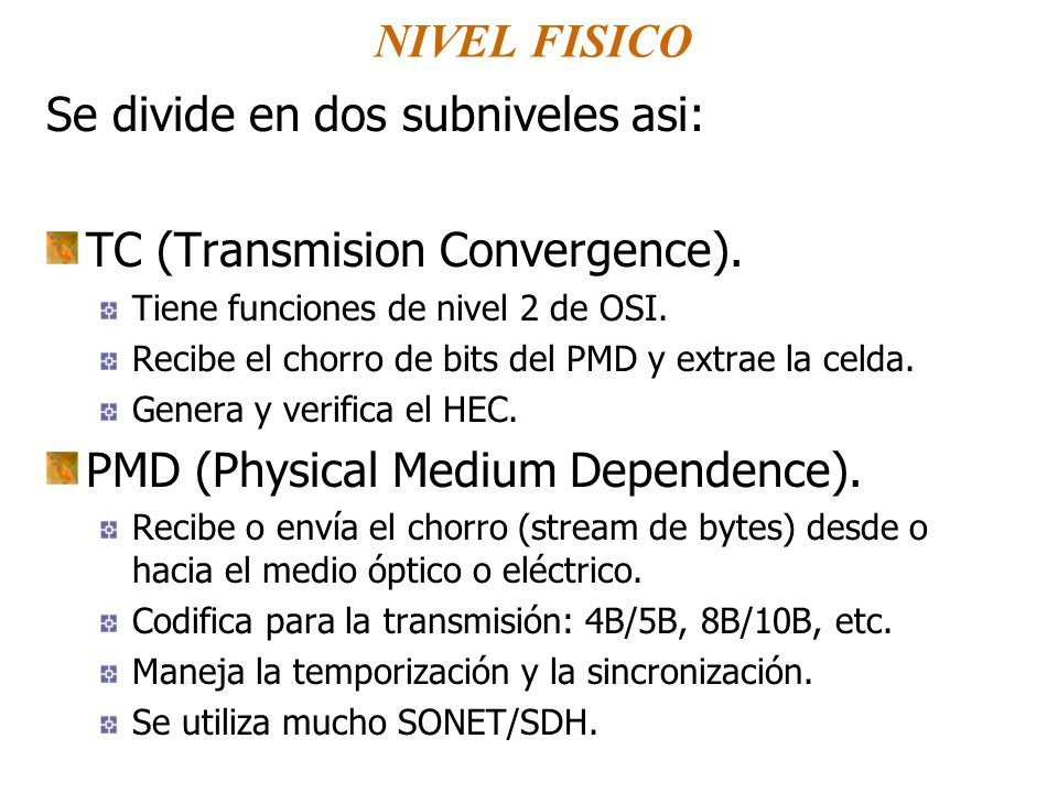 Se divide en dos subniveles asi: TC (Transmision Convergence).