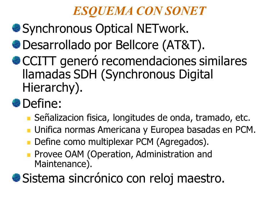 Synchronous Optical NETwork. Desarrollado por Bellcore (AT&T).