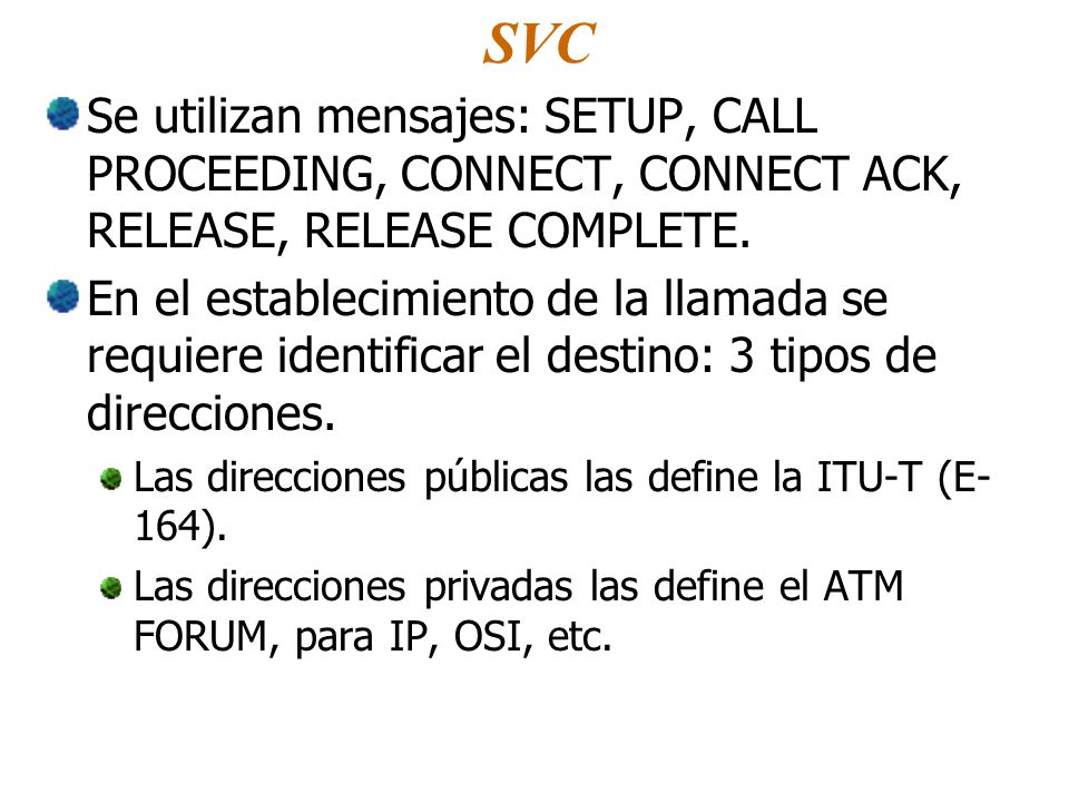 SVC Se utilizan mensajes: SETUP, CALL PROCEEDING, CONNECT, CONNECT ACK, RELEASE, RELEASE COMPLETE.