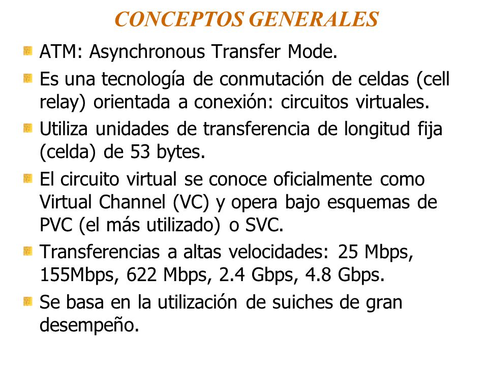 CONCEPTOS GENERALES ATM: Asynchronous Transfer Mode.