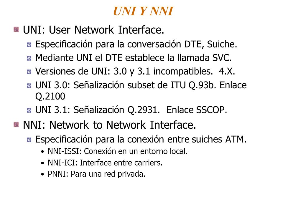 UNI Y NNI UNI: User Network Interface.