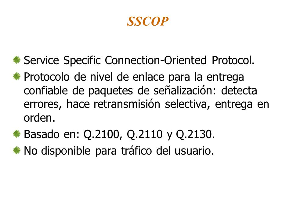 SSCOP Service Specific Connection-Oriented Protocol.