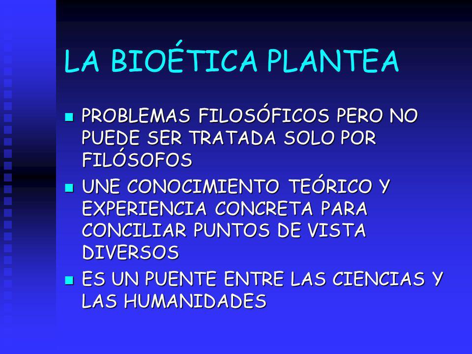 LA BIOÉTICA PLANTEA PROBLEMAS FILOSÓFICOS PERO NO PUEDE SER TRATADA SOLO POR FILÓSOFOS.