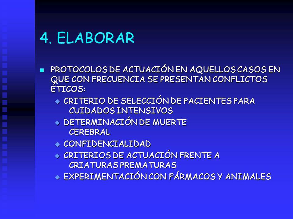 4. ELABORAR PROTOCOLOS DE ACTUACIÓN EN AQUELLOS CASOS EN QUE CON FRECUENCIA SE PRESENTAN CONFLICTOS ÉTICOS: