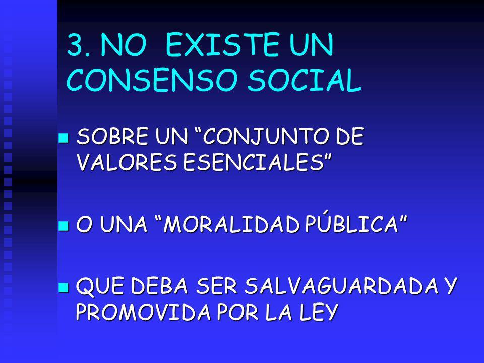 3. NO EXISTE UN CONSENSO SOCIAL