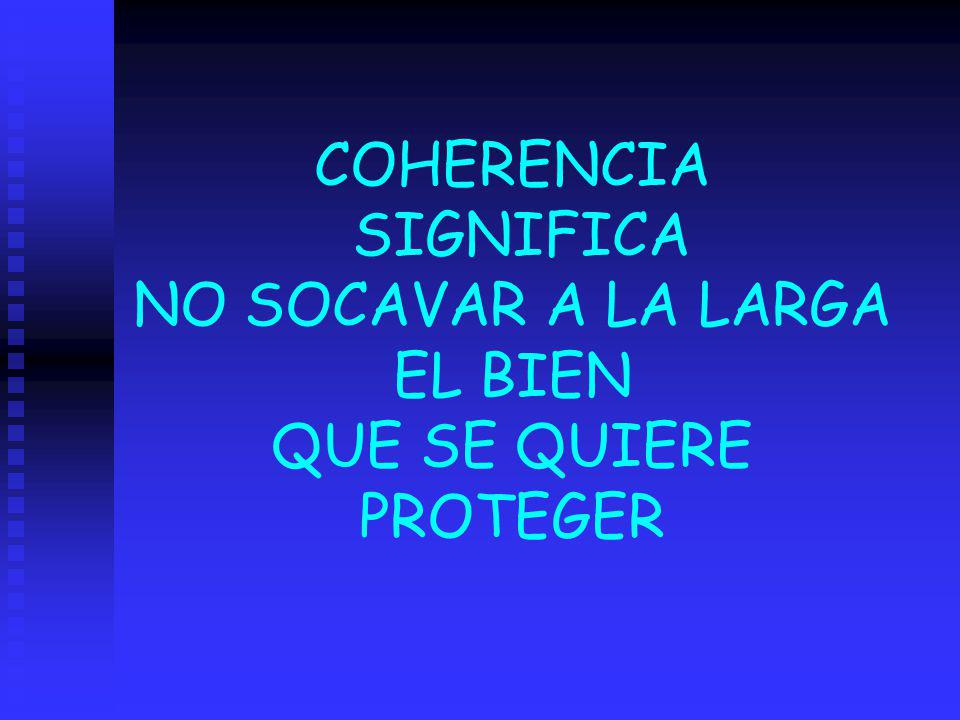 COHERENCIA SIGNIFICA NO SOCAVAR A LA LARGA EL BIEN QUE SE QUIERE PROTEGER