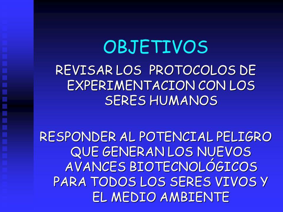 REVISAR LOS PROTOCOLOS DE EXPERIMENTACION CON LOS SERES HUMANOS