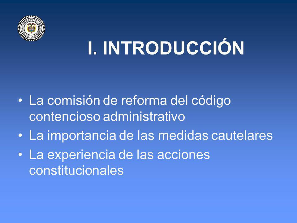 I. INTRODUCCIÓN La comisión de reforma del código contencioso administrativo. La importancia de las medidas cautelares.