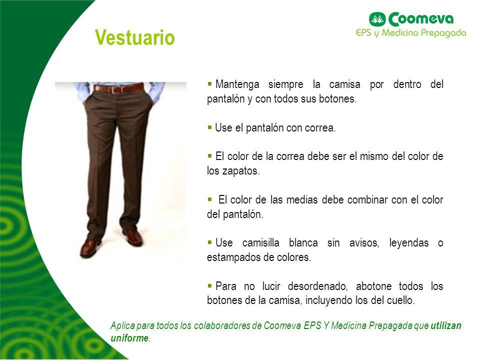 Vestuario Mantenga siempre la camisa por dentro del pantalón y con todos sus botones. Use el pantalón con correa.
