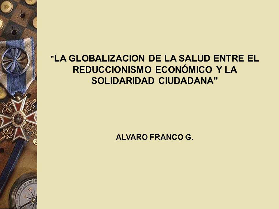 LA GLOBALIZACION DE LA SALUD ENTRE EL REDUCCIONISMO ECONÓMICO Y LA SOLIDARIDAD CIUDADANA