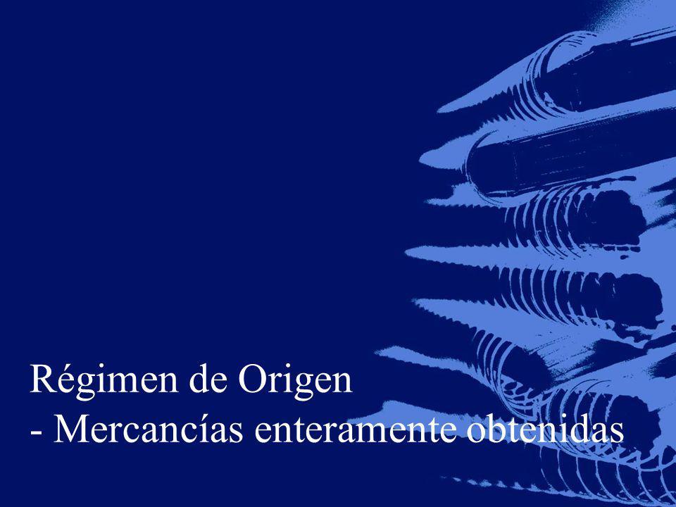 Régimen de Origen - Mercancías enteramente obtenidas