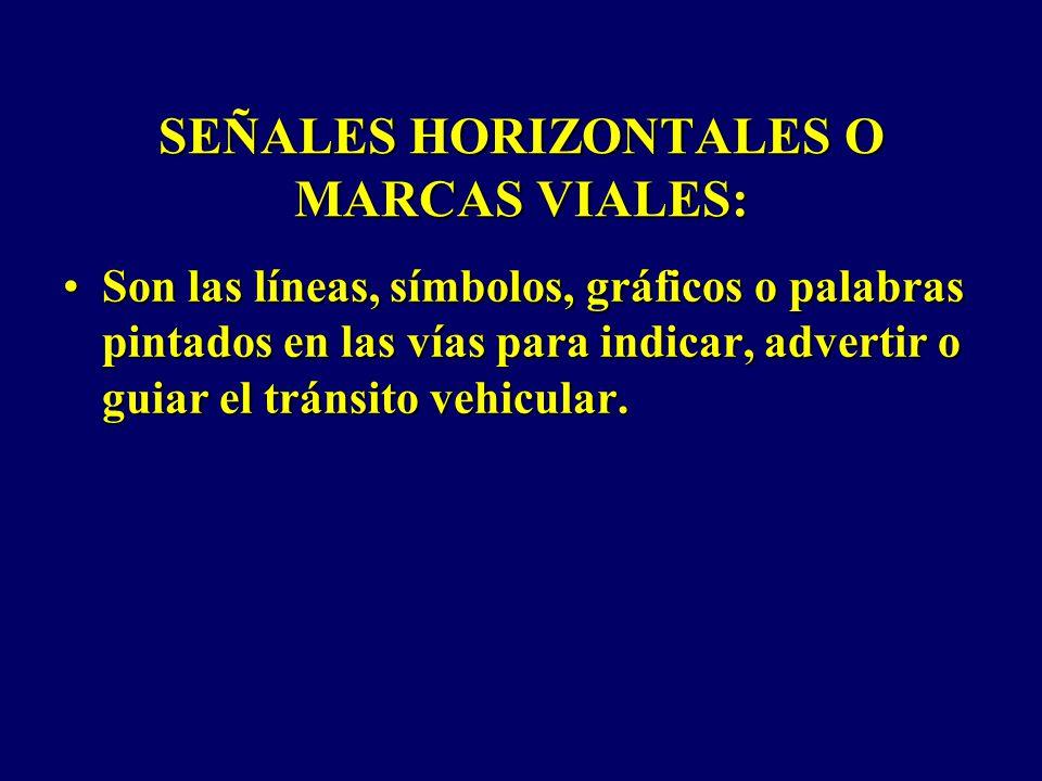 SEÑALES HORIZONTALES O MARCAS VIALES:
