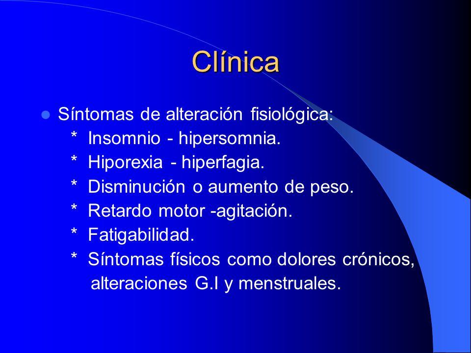 Clínica Síntomas de alteración fisiológica: * Insomnio - hipersomnia.