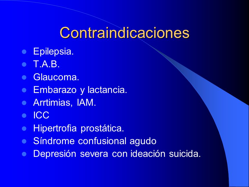 Contraindicaciones Epilepsia. T.A.B. Glaucoma. Embarazo y lactancia.