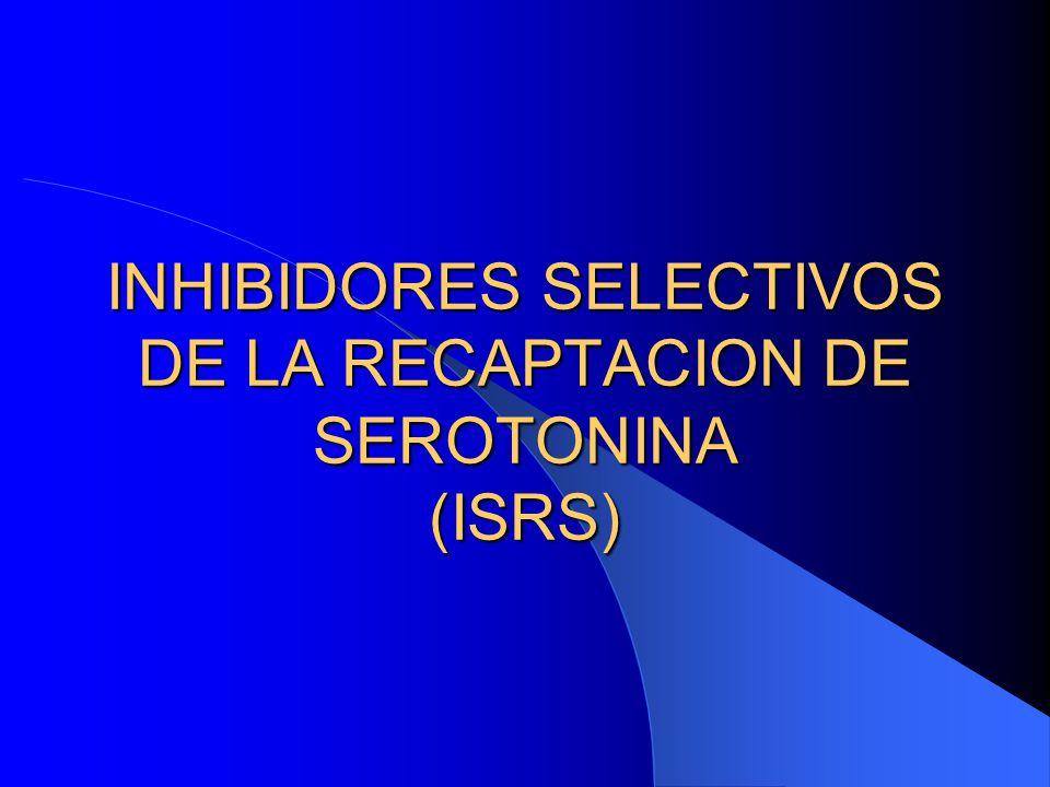 INHIBIDORES SELECTIVOS DE LA RECAPTACION DE SEROTONINA (ISRS)