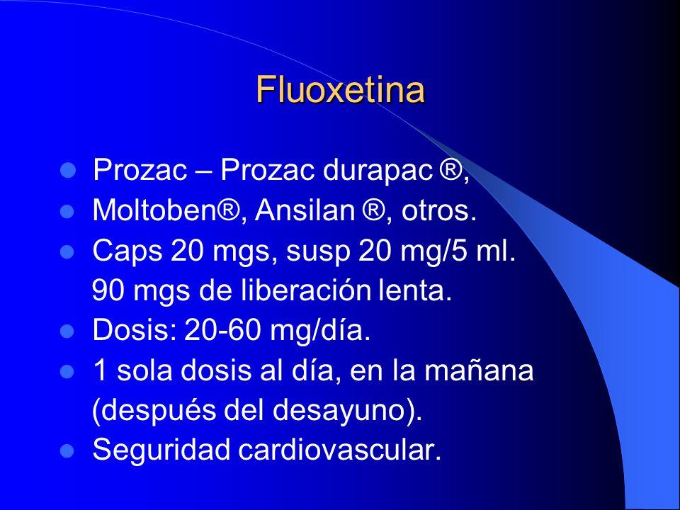 Fluoxetina Prozac – Prozac durapac ®, Moltoben®, Ansilan ®, otros.