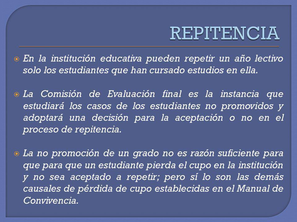 REPITENCIA En la institución educativa pueden repetir un año lectivo solo los estudiantes que han cursado estudios en ella.