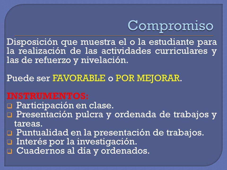 Compromiso Disposición que muestra el o la estudiante para la realización de las actividades curriculares y las de refuerzo y nivelación.