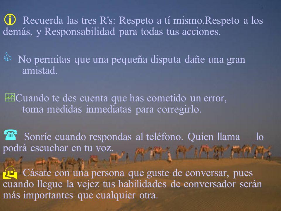 Recuerda las tres R s: Respeto a tí mismo,Respeto a los demás, y Responsabilidad para todas tus acciones.