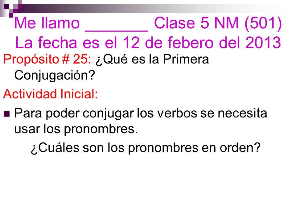 Me llamo _______ Clase 5 NM (501) La fecha es el 12 de febero del 2013