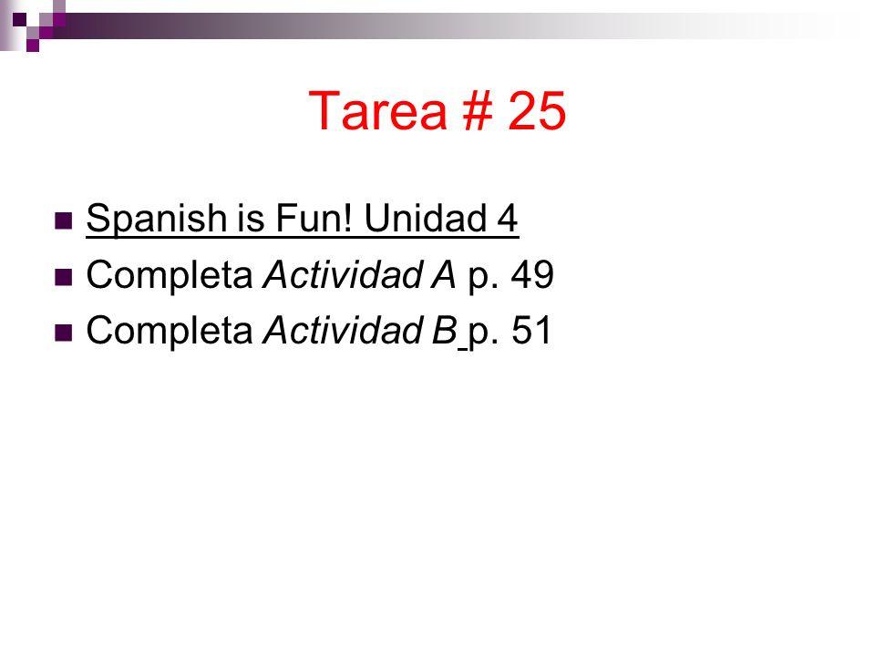 Tarea # 25 Spanish is Fun! Unidad 4 Completa Actividad A p. 49