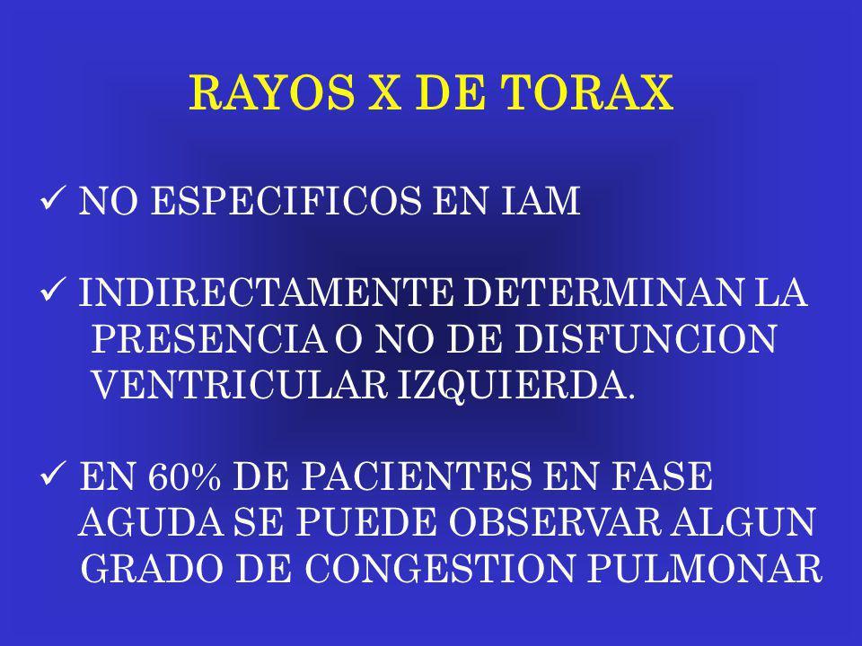 RAYOS X DE TORAX NO ESPECIFICOS EN IAM INDIRECTAMENTE DETERMINAN LA