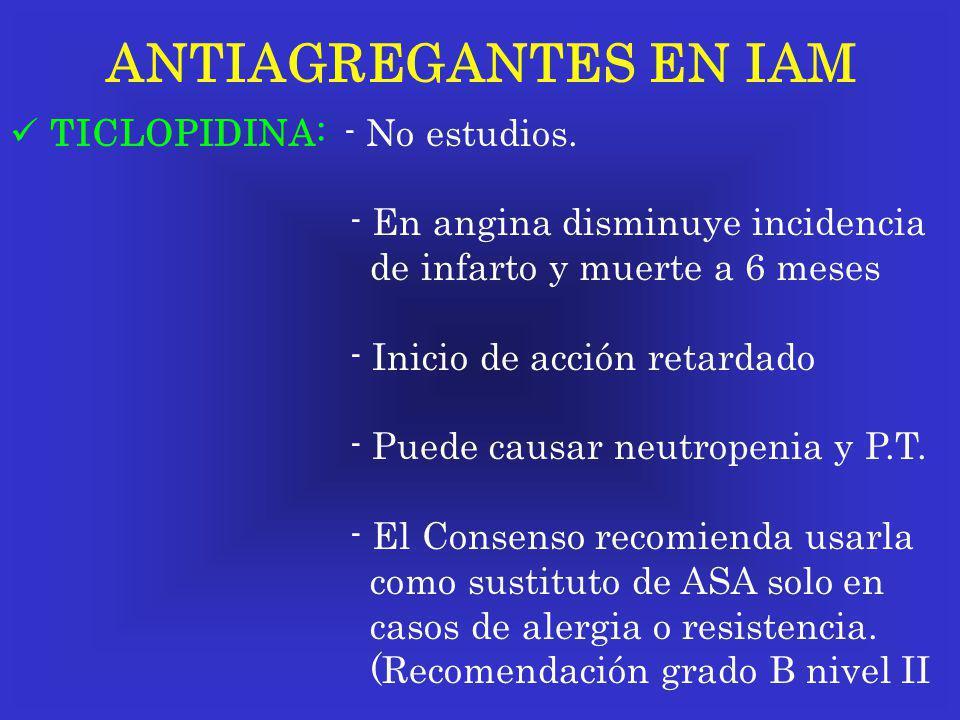 ANTIAGREGANTES EN IAM TICLOPIDINA: - No estudios.