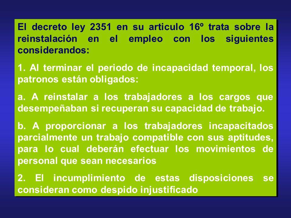 El decreto ley 2351 en su articulo 16º trata sobre la reinstalación en el empleo con los siguientes considerandos: