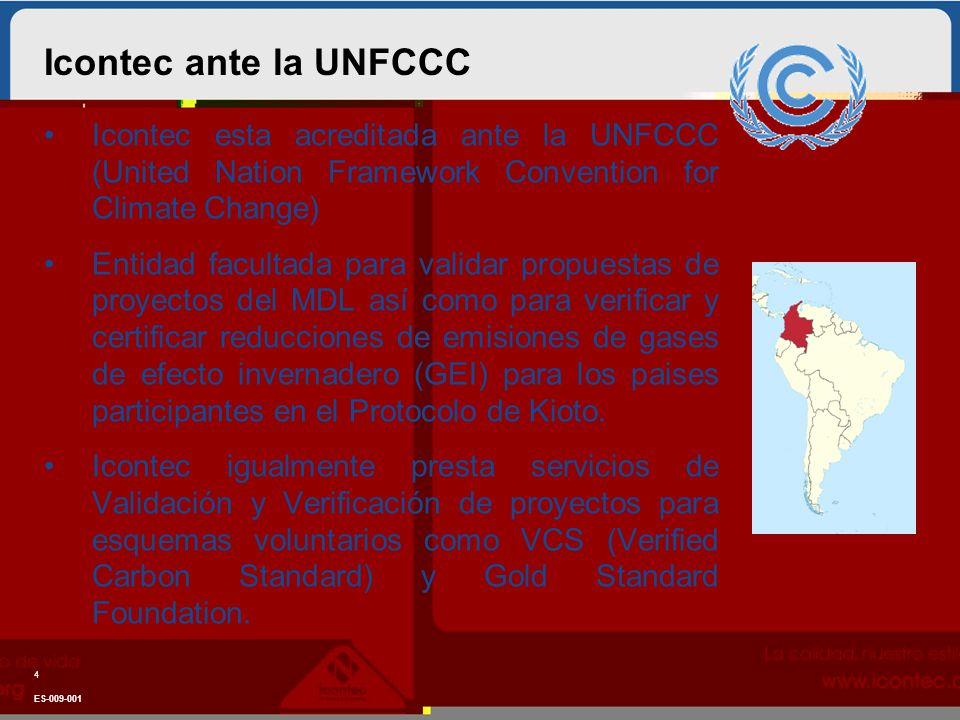 Icontec ante la UNFCCC Icontec esta acreditada ante la UNFCCC (United Nation Framework Convention for Climate Change)
