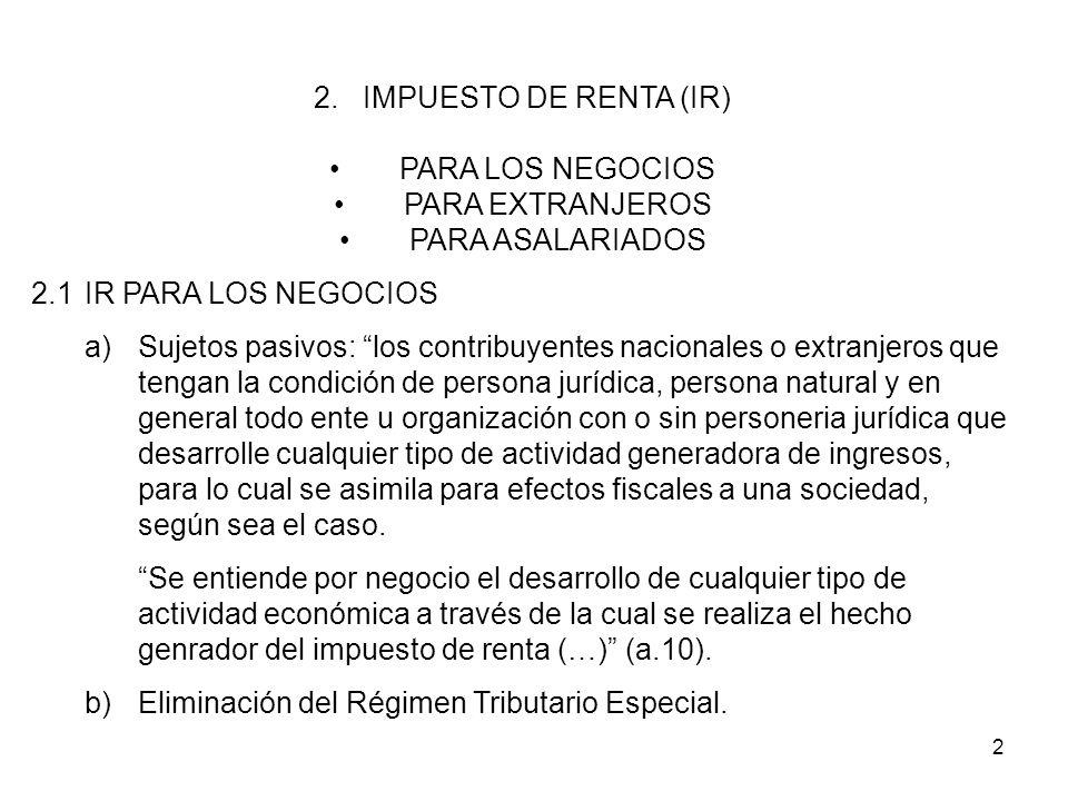 2. IMPUESTO DE RENTA (IR) PARA LOS NEGOCIOS. PARA EXTRANJEROS. PARA ASALARIADOS. 2.1 IR PARA LOS NEGOCIOS.