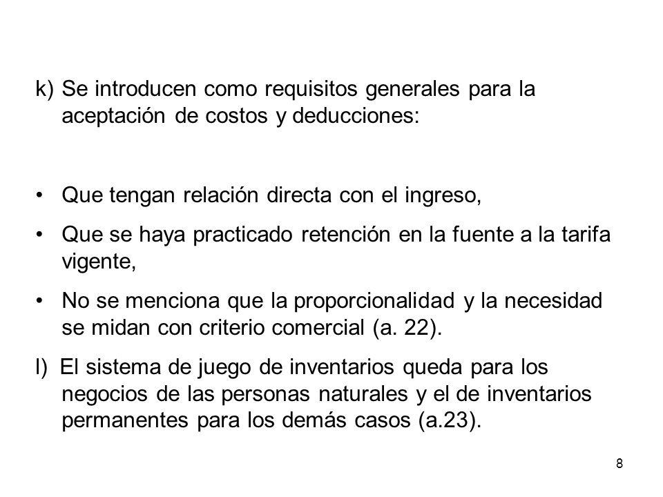k) Se introducen como requisitos generales para la aceptación de costos y deducciones: