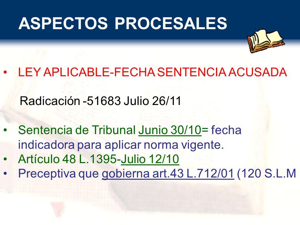 ASPECTOS PROCESALES LEY APLICABLE-FECHA SENTENCIA ACUSADA