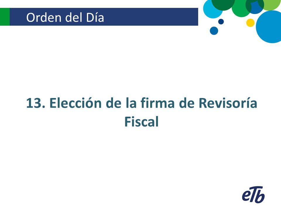 13. Elección de la firma de Revisoría Fiscal
