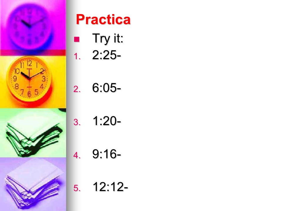 Practica Try it: 2:25- 6:05- 1:20- 9:16- 12:12-