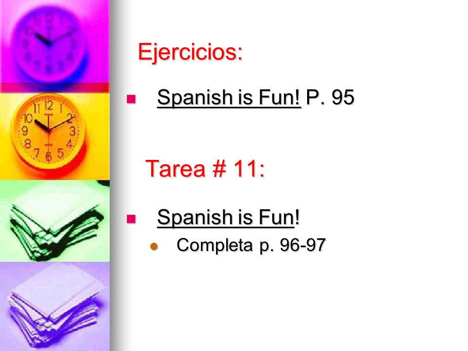 Ejercicios: Tarea # 11: Spanish is Fun! P. 95 Spanish is Fun!
