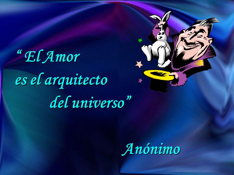 El Amor es el arquitecto del universo Anónimo