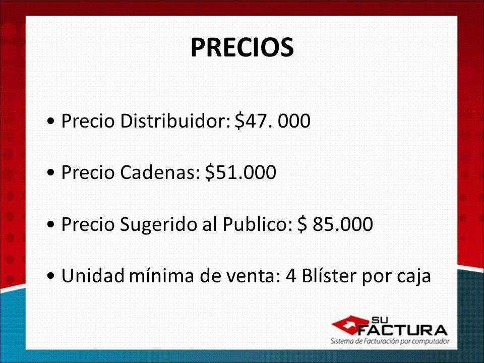 PRECIOS Precio Distribuidor: $47. 000 Precio Cadenas: $51.000