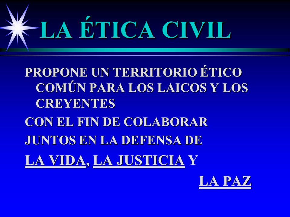 LA ÉTICA CIVIL LA VIDA, LA JUSTICIA Y LA PAZ