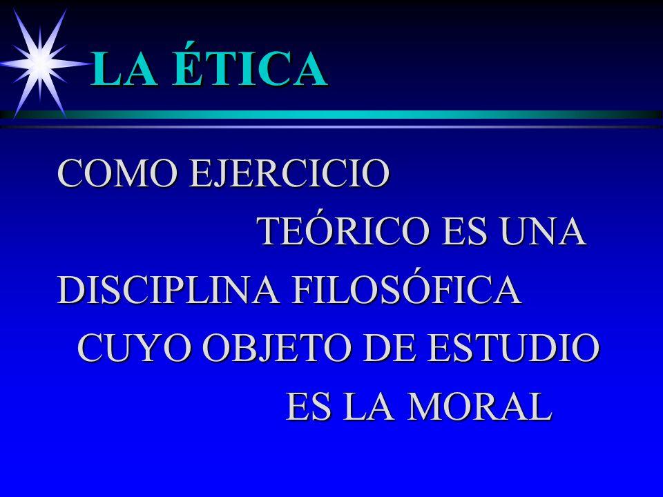 LA ÉTICA COMO EJERCICIO TEÓRICO ES UNA DISCIPLINA FILOSÓFICA