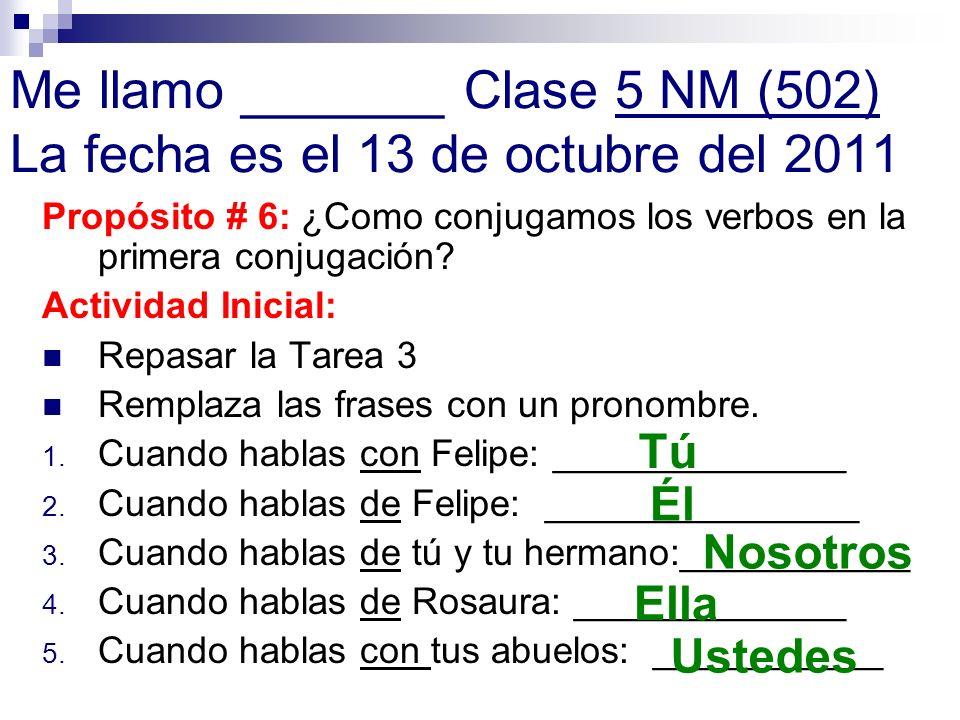 Me llamo _______ Clase 5 NM (502) La fecha es el 13 de octubre del 2011