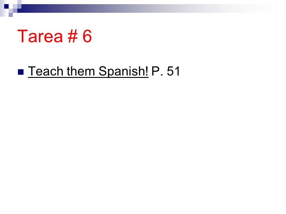 Tarea # 6 Teach them Spanish! P. 51