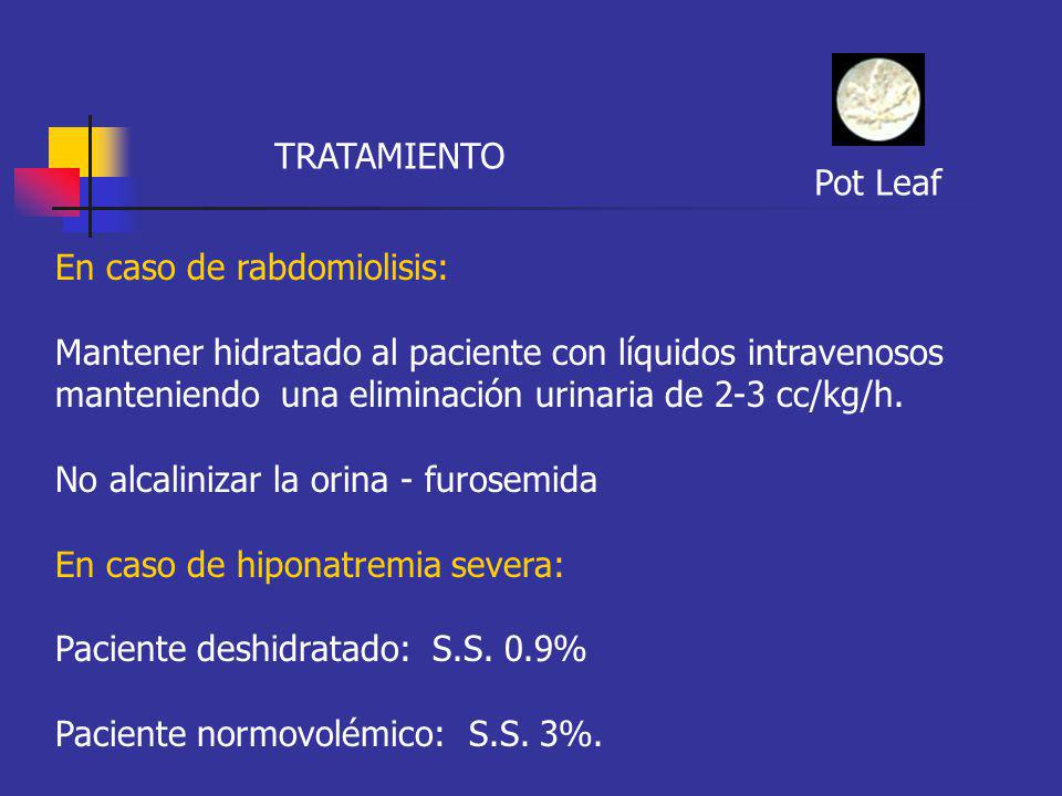 TRATAMIENTO Pot Leaf. En caso de rabdomiolisis: