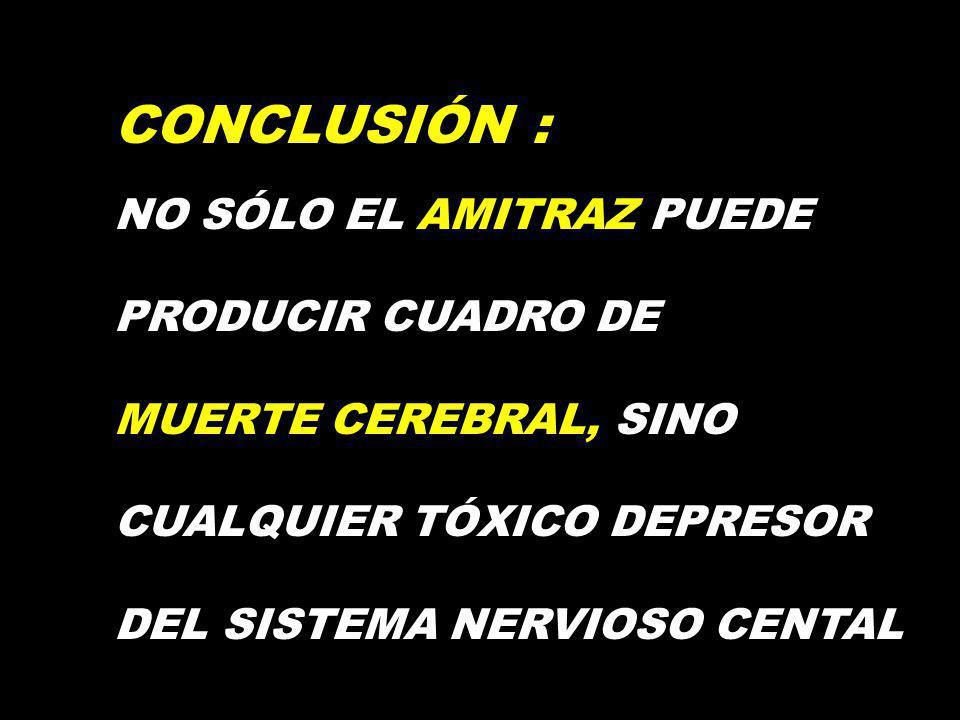 CONCLUSIÓN : NO SÓLO EL AMITRAZ PUEDE PRODUCIR CUADRO DE