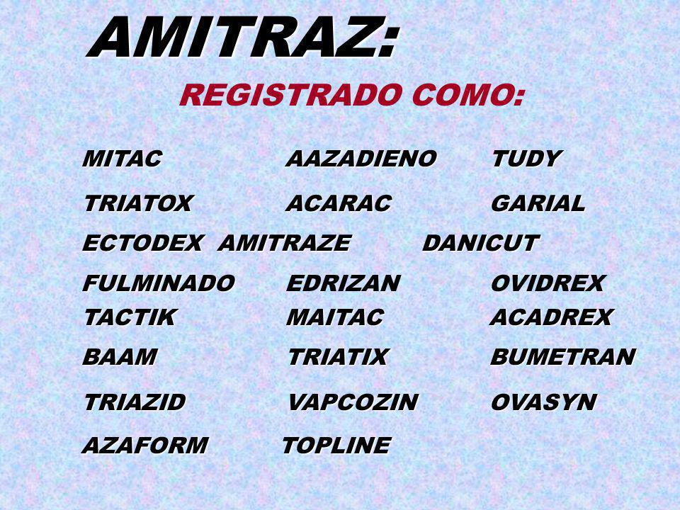 AMITRAZ: REGISTRADO COMO: MITAC AAZADIENO TUDY TRIATOX ACARAC GARIAL