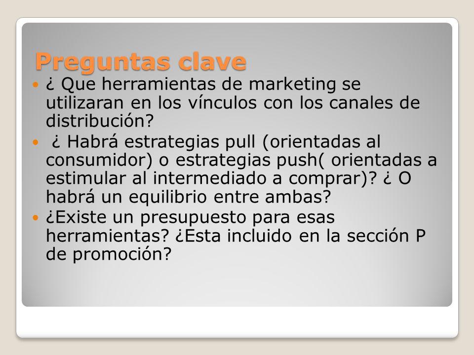 Preguntas clave ¿ Que herramientas de marketing se utilizaran en los vínculos con los canales de distribución