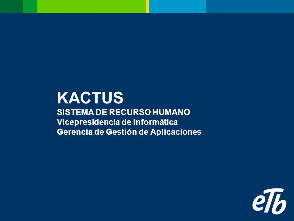KACTUS SISTEMA DE RECURSO HUMANO Vicepresidencia de Informática Gerencia de Gestión de Aplicaciones